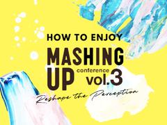 HOW TO ENJOY MASHING UP/マッシングアップを200%楽しむ方法