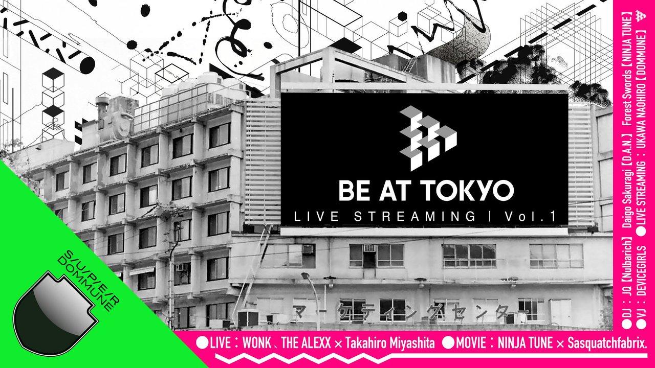 今晩9時から。BE AT TOKYOのストリーミングイベントを見逃すな!