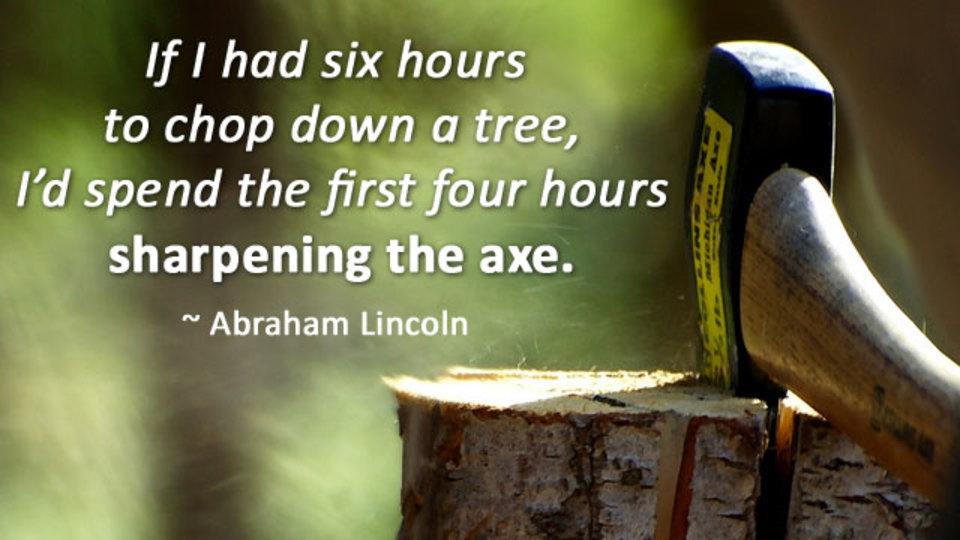 リンカーンいわく、「仕事の効率を上げるには準備に時間をかけるべし」