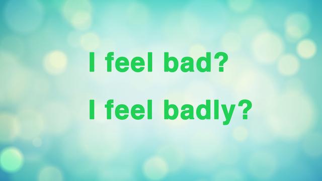 「feel bad」と「feel badly」どちらが正しい表現? 勘違いしがちな英文法の正しさを学ぼう