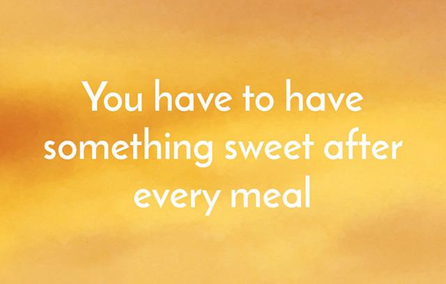 食事の後には、必ず甘いものを食べる